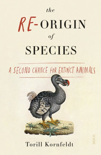 The Re-Origin of Species : a second chance for extinct animals-9781911617228