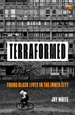 Terraformed : Young Black Lives in the Inner City-9781912248681