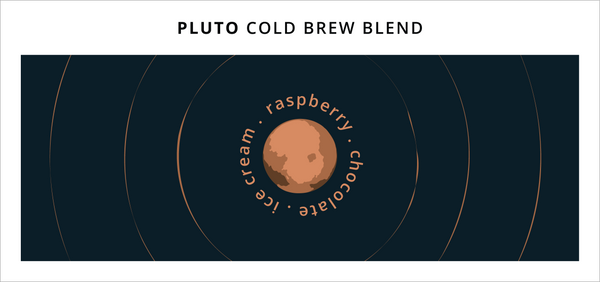 Planet Pluto (Designed for Cold Brew)