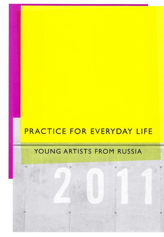 Practice for Everyday Life: Young Artists From Russia