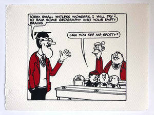 RECENT BATCH OF PRINTS: TEACHER CHEERFULLY INSULTS THE BASH STREET KIDS