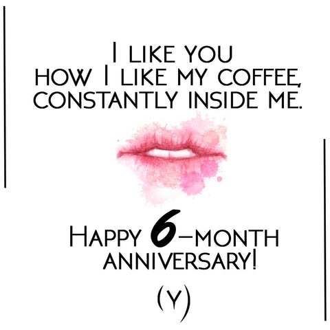 Happy 6 month anniversary coffee