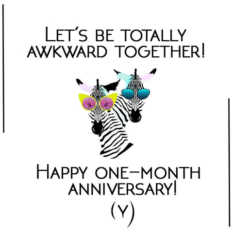 Happy One month anniversary awkward
