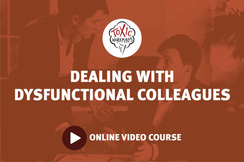 Dealing With Dysfunctional Colleagues: Online Video Course