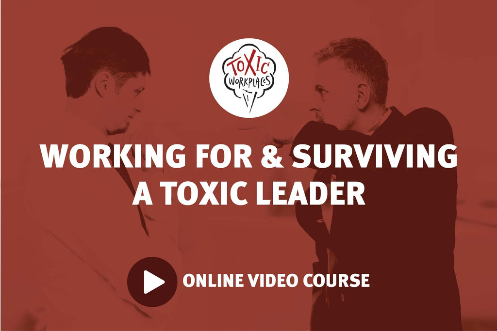 Working for & Surviving a Toxic Leader: Online Video Course
