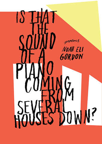 Is That the Sound of a Piano Coming from Several Houses Down? by Noah Eli Gordon