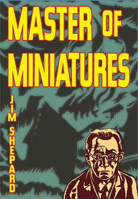 Master of Miniatures by Jim Shepard