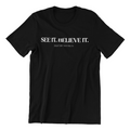 See It. Believe It T-Shirt