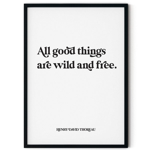 A print with the words 'All good things are wild and free' in large, decorative black text. At the bottom of the print in smaller text it says 'Henry David Thoreau'