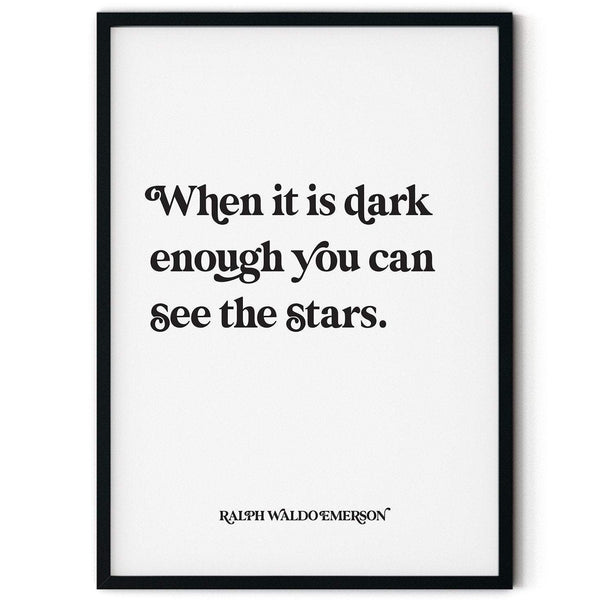 When it is dark enough you can see the stars Print