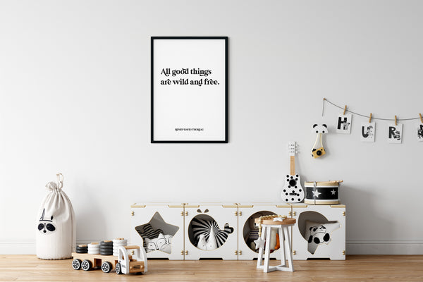 All Good Things are Wild and Free Quote Print
