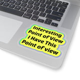 Interesting Point Of View I Have This Point Of View - Access Consciousness Quote - Kiss-Cut Stickers