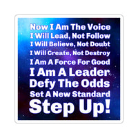 Now I Am The Voice. I Will Lead, Not Follow. I Will Believe, Not Doubt. I Will Create, Not Destroy. I Am A Force For Good. I Am A Leader. Defy The Odds. Set A New Standard. Step Up! Tony Robbins Quote - Sticker
