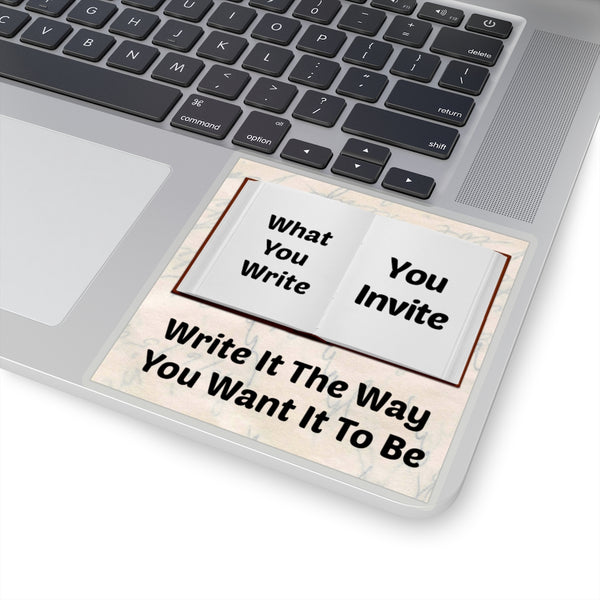 What You Write, You Invite! Write It The Way You Want It To Be.  Tony Robbins & Abraham Hicks Quote Kiss-Cut Stickers