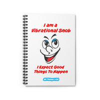 I am a Vibrational Snob LOA Spiral Notebook - Ruled Line