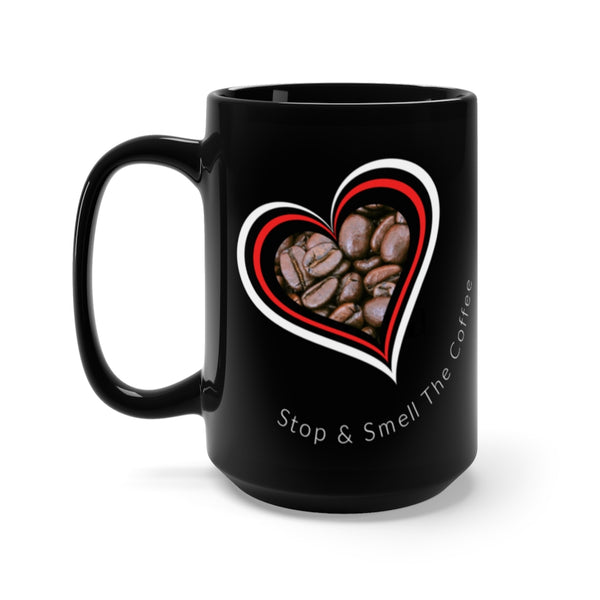 Stop & Smell The Coffee - Black Mug 15oz