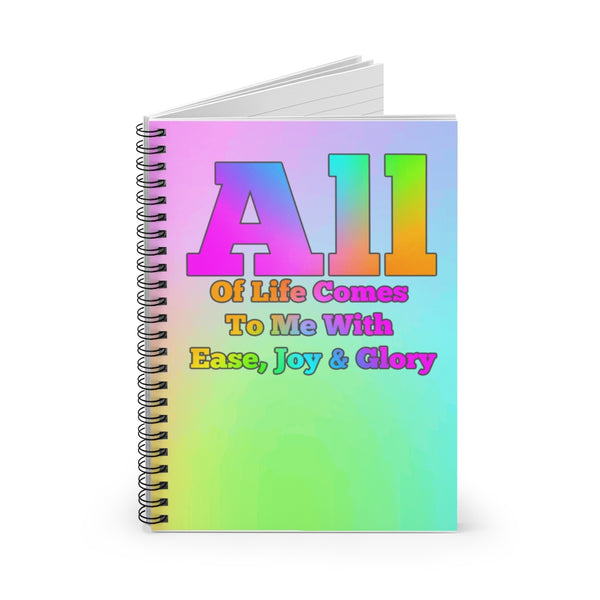 "Access Consciousness Mantra "" All Life Comes To Me With Ease, Joy & Glory""  Spiral Notebook - Ruled Line"