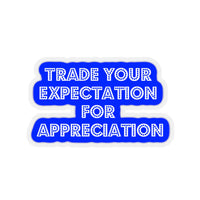 Trade Your Expecation For Appreciation - Tony Robbisn Quote - Kiss-Cut Stickers