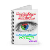 When You Change the Way You Look at Things, the Things you Look AT Change - Abe Quote Spiral Notebook - Ruled Line