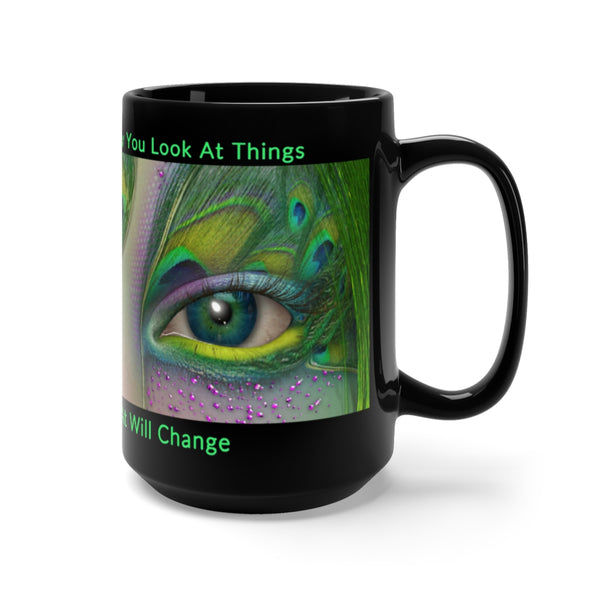 """When You Change The Way You Look At Things, The Things You Look At Will Change."" Abraham Hicks Law Of Attraction Black Mug 15oz"