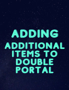 ADDING ADDITIONAL ITEMS TO YOUR DOUBLE PORTAL