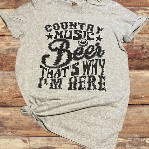 Country Music & Beer Thats Why Im Here Tee