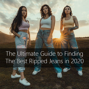 The Ultimate Guide to Finding The Best Ripped Jeans in 2020