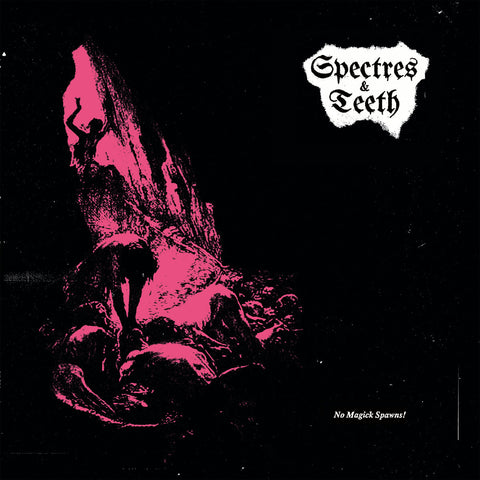 Spectres & Teeth – No Magick Spawns! LP
