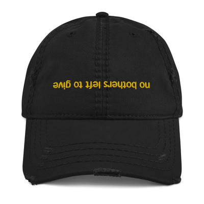 No Bothers Left to Give Black Distressed Dad Cap