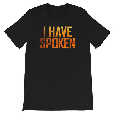 I Have Spoken Unisex  Black T-Shirt