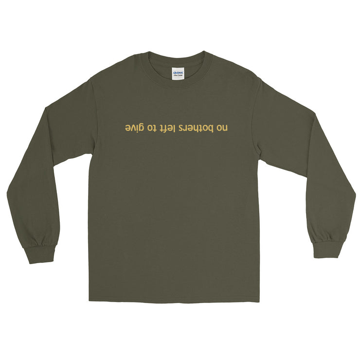 No Bothers Left To Give Mens Olive Long Sleeve T-Shirt