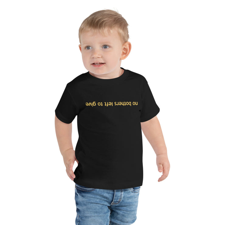 No Bothers Left To Give Toddler Black T-Shirt
