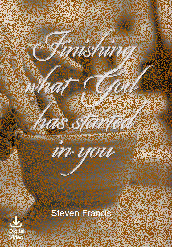 Finishing What God Has Started In You (Digital Video)