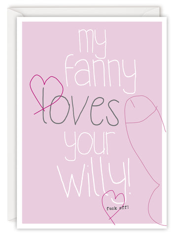 My fanny loves your willy!