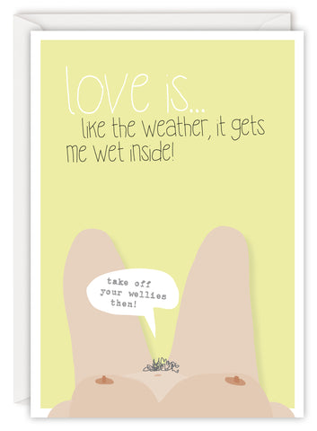 Love is… like the weather, it gets me wet inside!