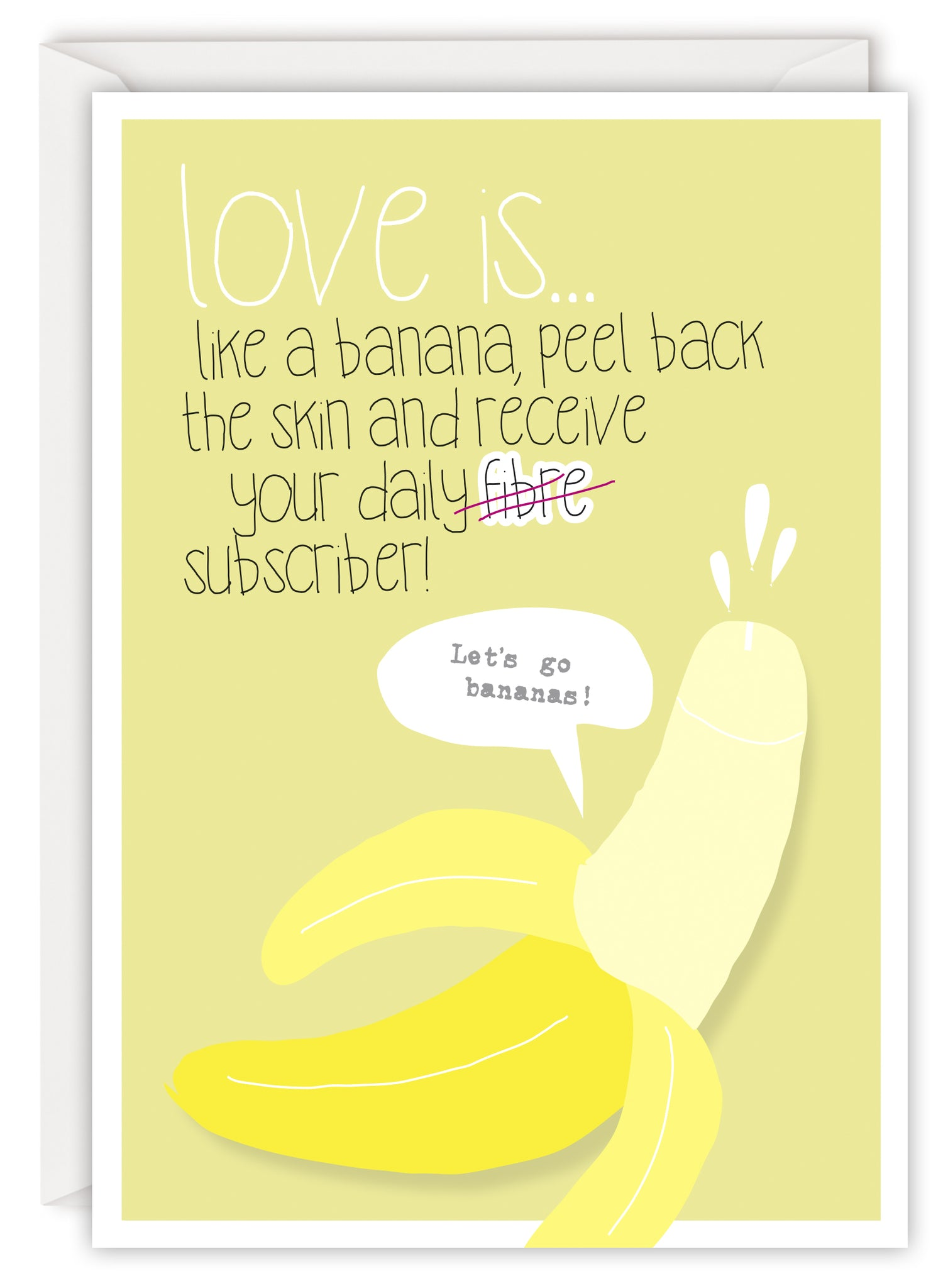 Love is… like a banana, peel back the skin and receive your daily subscriber!