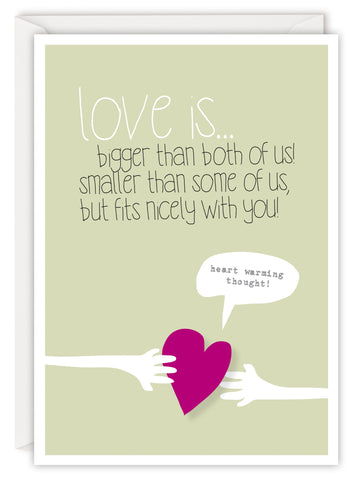 Love is… bigger than both of us, smaller than some of us, but it fits nicely with you!