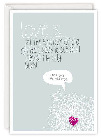Love is… at the bottom of the garden, seek it out and ravish my tidy bush!