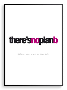 There's no plan b. / Print