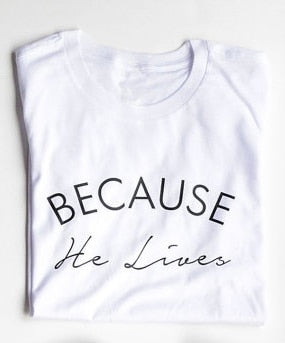 Because He Lives Print T- shirt