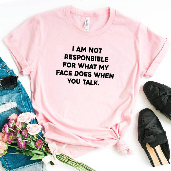 I Am Not Responsible For What My Face Does When You Talk Print T - Shirt