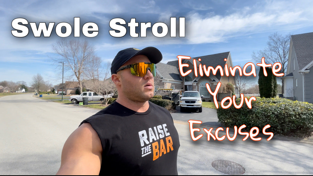 Eliminate Your Excuses - Swole Stroll