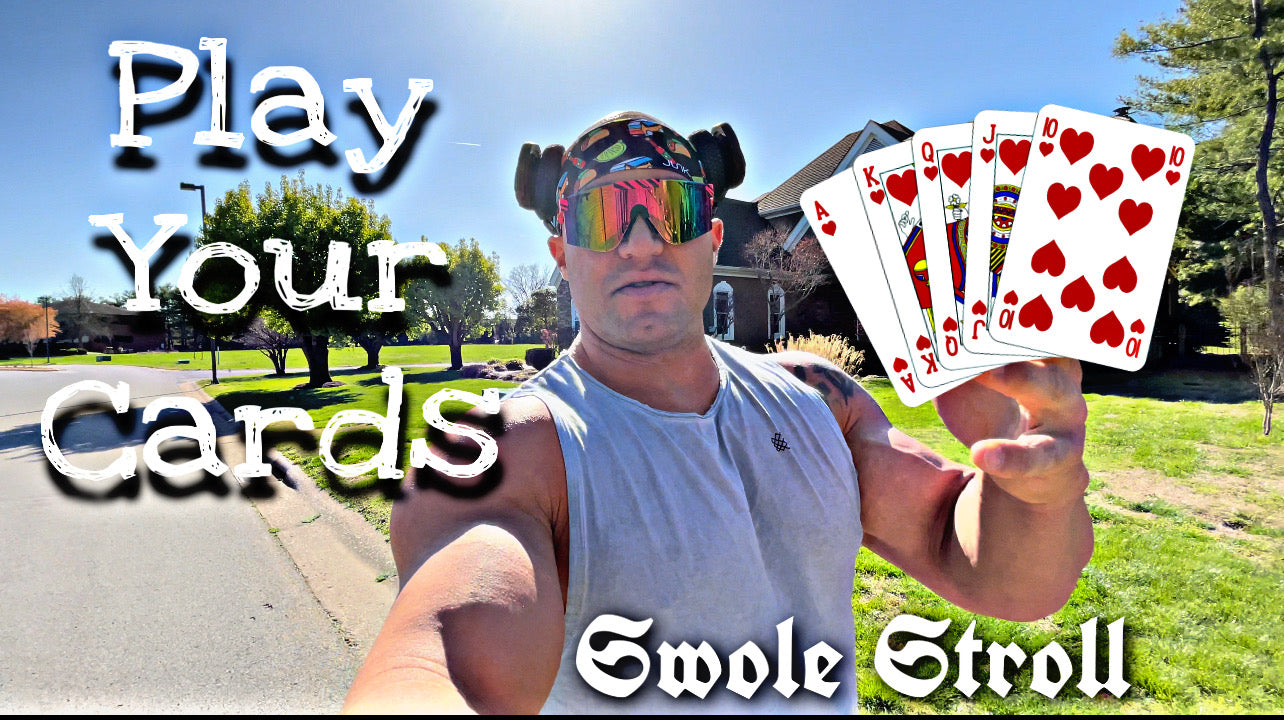 Play Your Cards - Swole Stroll