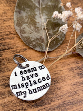 "Load image into Gallery viewer, ""I Seem To Have Misplaced My Human"" Hand Stamped Aluminum Pet Tag - by Via Francesca"