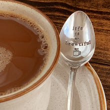 "Load image into Gallery viewer, ""Life is Brewtiful"" Hand Stamped Vintage Spoon - Silver Plated - Personalized - by Francesca"
