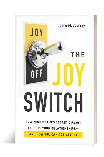 The Joy Switch: How Your Brain's Secret Circuit Affects Your Relationships - And How You Can Activate It