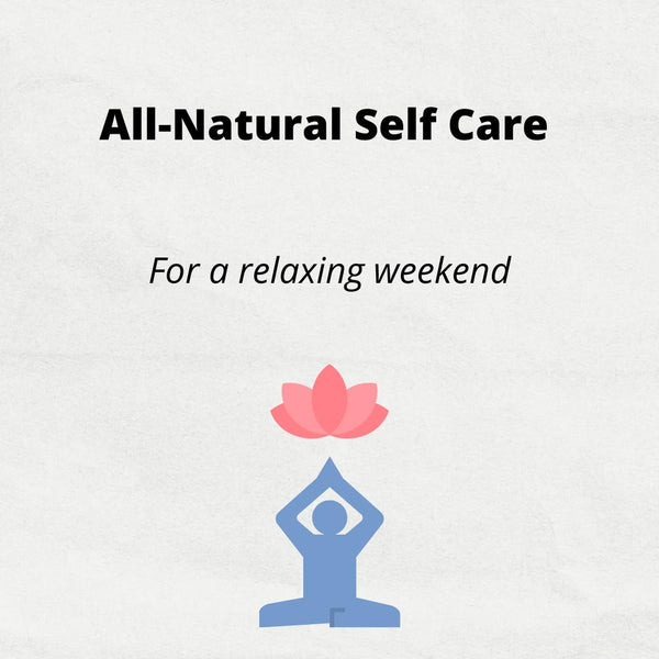 All-Natural Self Care Tips for a Relaxing Weekend.
