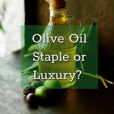 Olive Oil - Staple or Luxury?