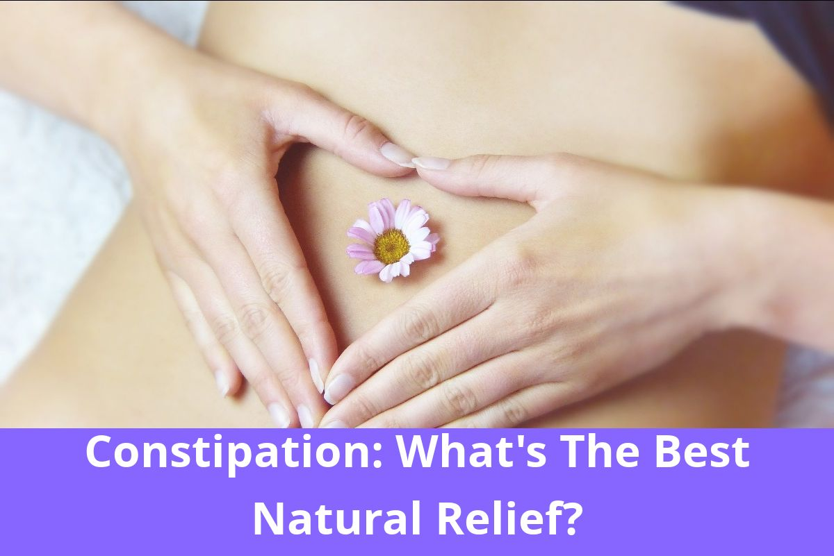 Constipation: What's the best Natural Relief