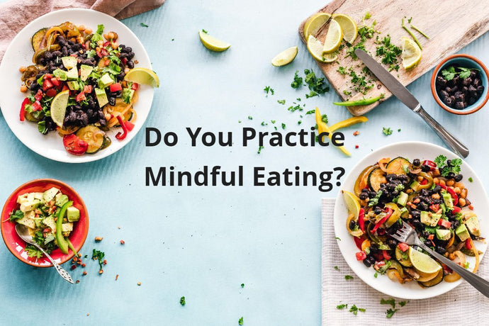 Do You Practice Mindful Eating?